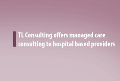 TL Consulting offers managed care consulting to hospital based providers
